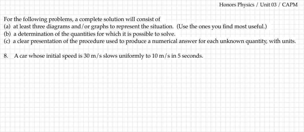 For the following problems, a complete solution will consist of Honors Physics / Unit 03