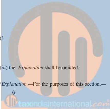 (i) (iii) the Explanation shall be omitted; 'Explanation.—For the purposes of this section,— (i)