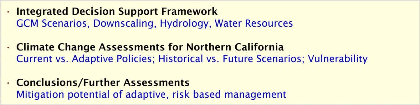 • Integrated Decision Support Framework GCM Scenarios, Downscaling, Hydrology, Water Resources • Climate Change