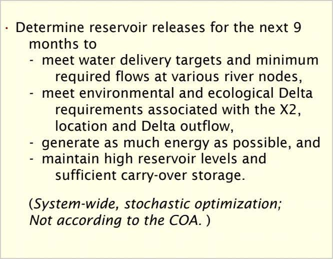 • Determine reservoir releases for the next 9 months to - meet water delivery targets
