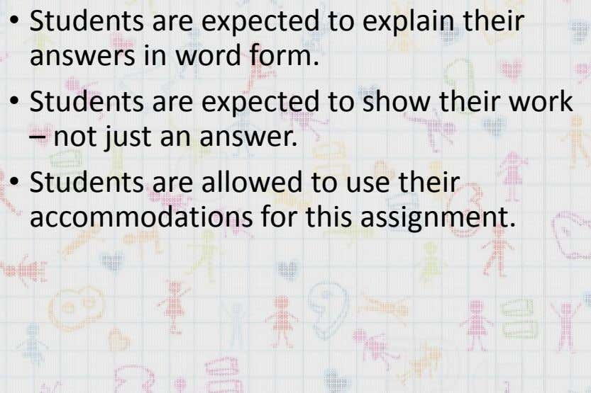 • Students are expected to explain their answers in word form. • Students are expected to
