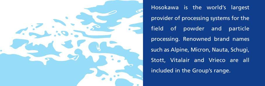 Hosokawa is the world's largest provider of processing systems for the field of powder and