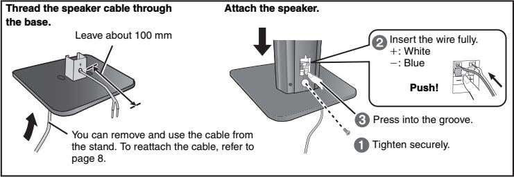 Thread the speaker cable through the base. Attach the speaker. Leave about 100 mm Insert