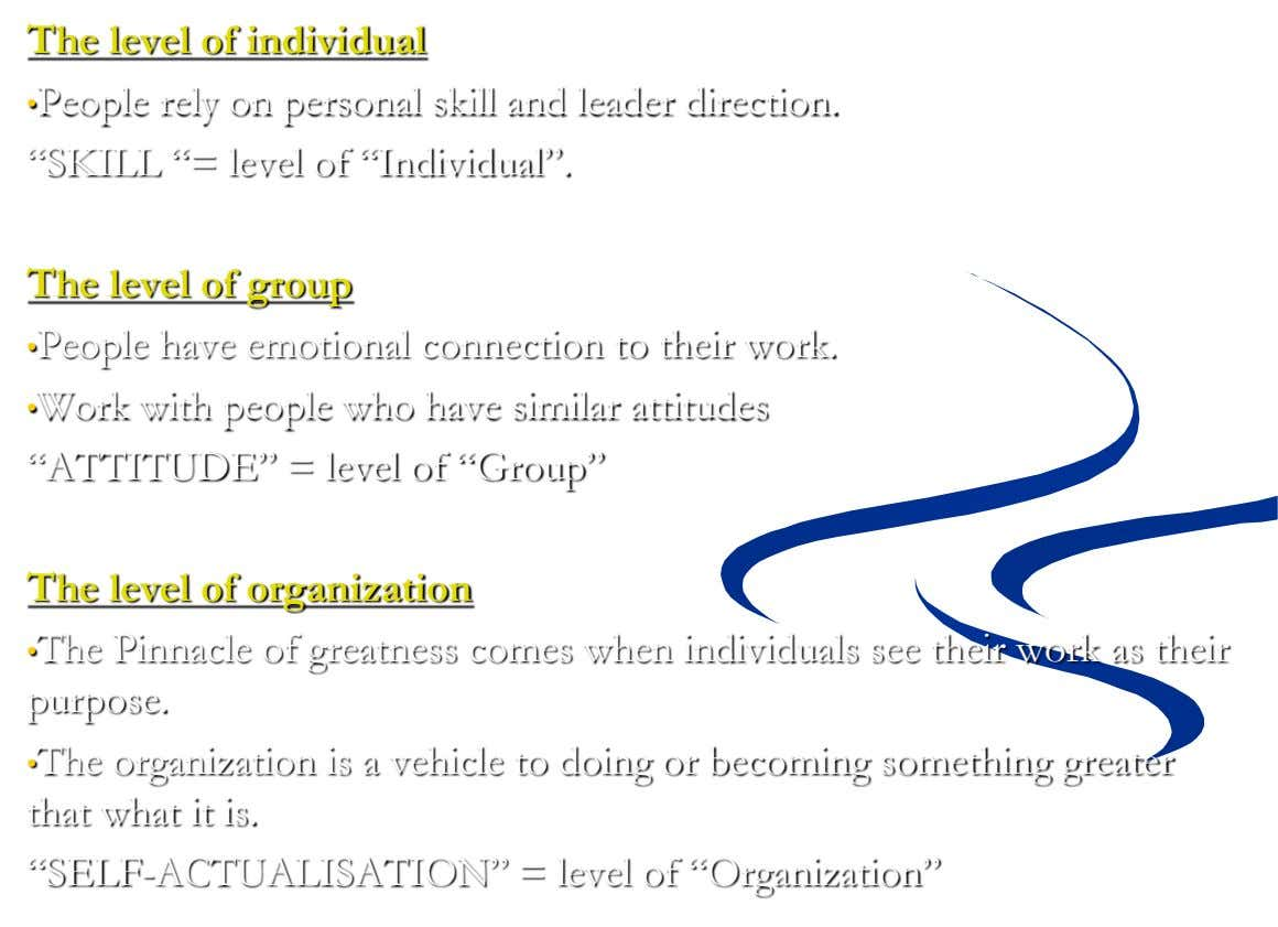 "The level of individual •People rely on personal skill and leader direction. ""SKILL ""= level of"