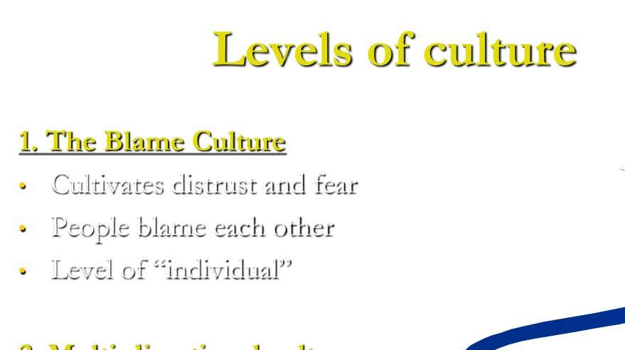 Levels of culture 1. The Blame Culture • Cultivates distrust and fear • People blame each