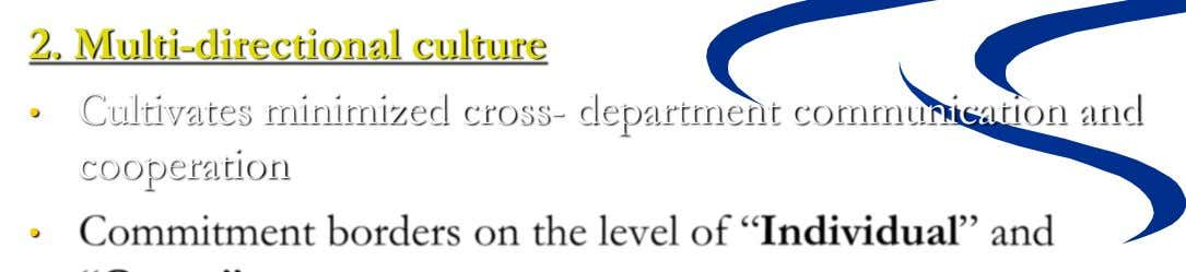 2. Multi-directional culture • Cultivates minimized cross- department communication and cooperation •