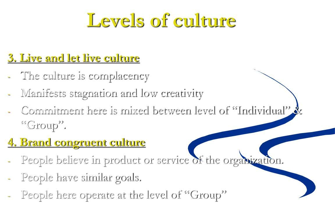 Levels of culture 3. Live and let live culture - The culture is complacency - Manifests