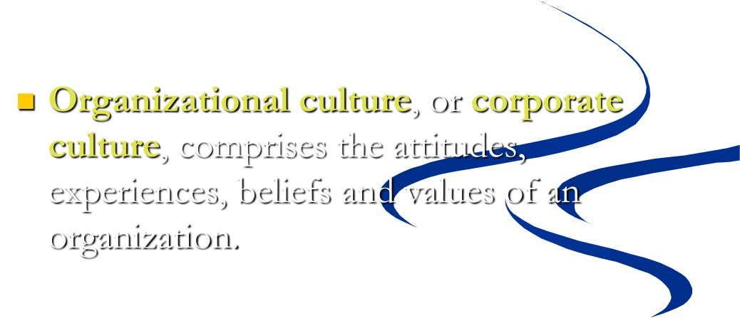  Organizational culture, or corporate culture, comprises the attitudes, experiences, beliefs and values of an organization.