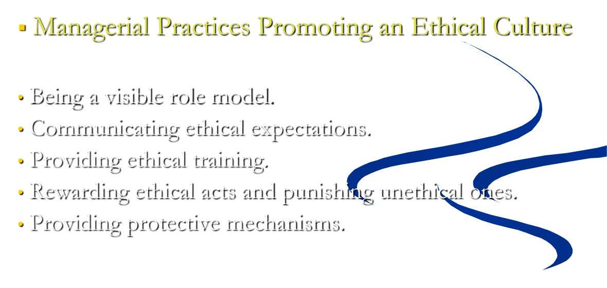  Managerial Practices Promoting an Ethical Culture • Being a visible role model. • Communicating ethical