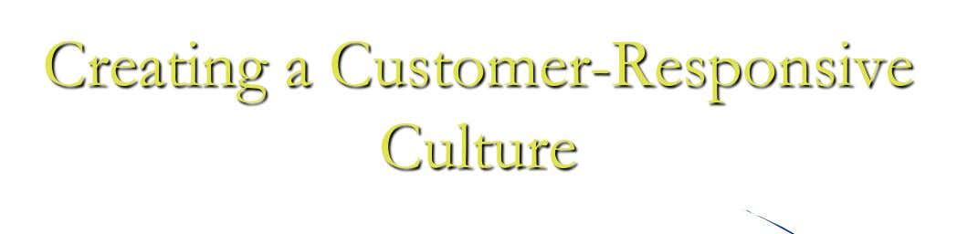 Creating a Customer-Responsive Culture