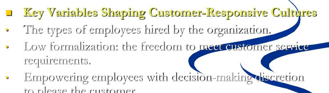  Key Variables Shaping Customer-Responsive Cultures • The types of employees hired by the organization. •