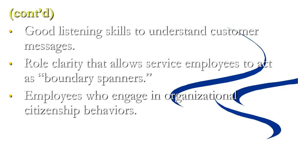 (cont'd) • Good listening skills to understand customer messages. • Role clarity that allows service employees
