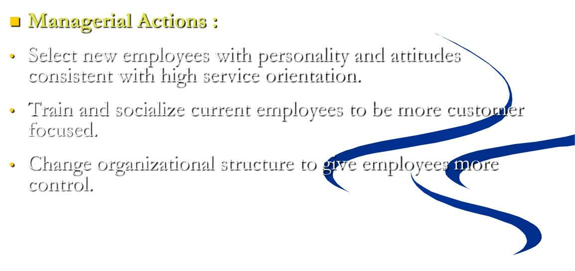  Managerial Actions : • Select new employees with personality and attitudes consistent with high service