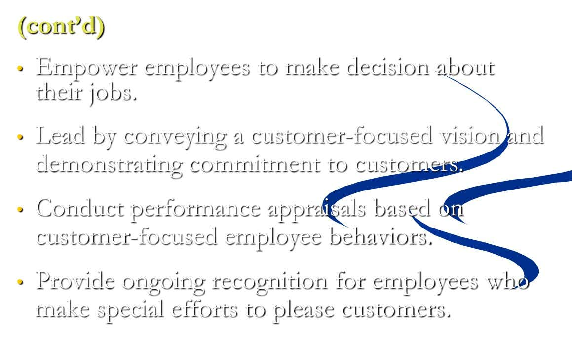 (cont'd) • Empower employees to make decision about their jobs. • Lead by conveying a customer-focused