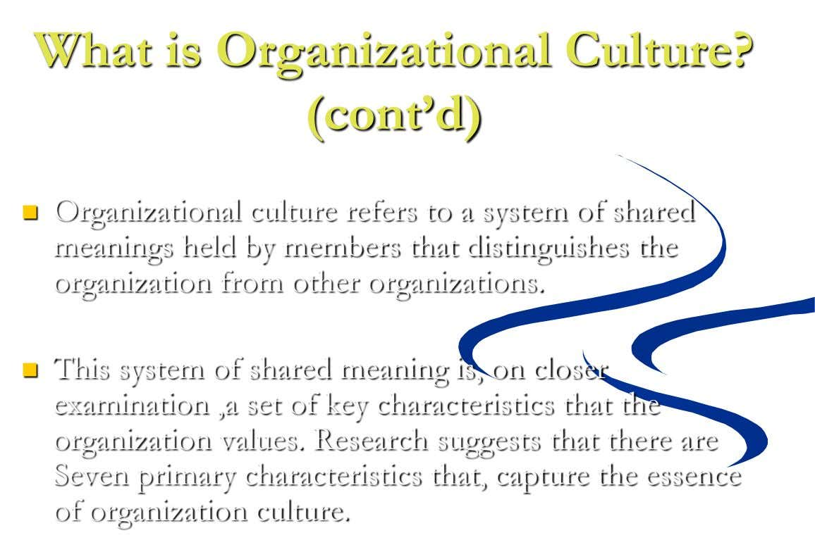 What is Organizational Culture? (cont'd)  Organizational culture refers to a system of shared meanings held