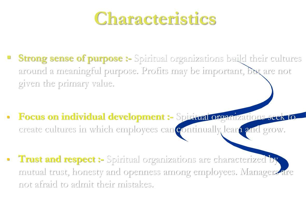 Characteristics  Strong sense of purpose :- Spiritual organizations build their cultures around a meaningful purpose.