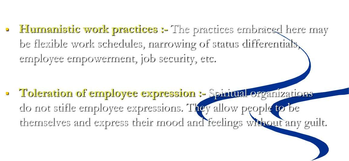  Humanistic work practices :- The practices embraced here may be flexible work schedules, narrowing of