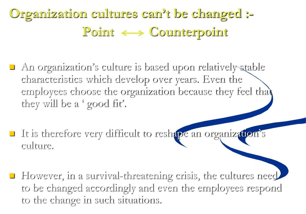 "Organization cultures can't be changed :- Point Counterpoint  An organization""s culture is based upon relatively"