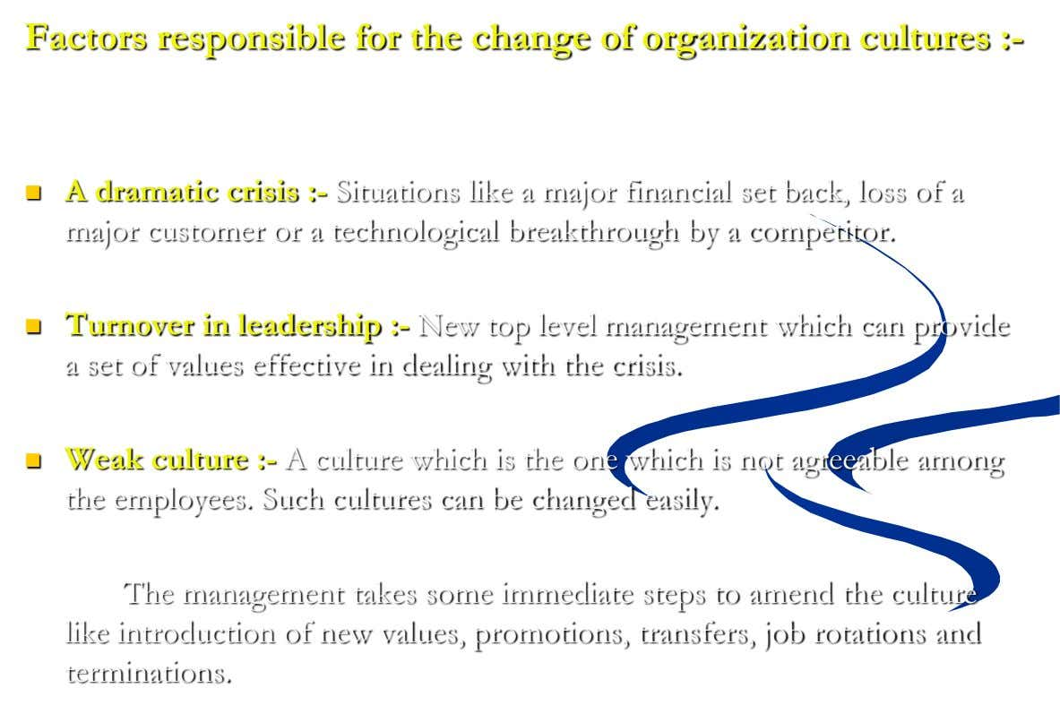 Factors responsible for the change of organization cultures :-  A dramatic crisis :- Situations like