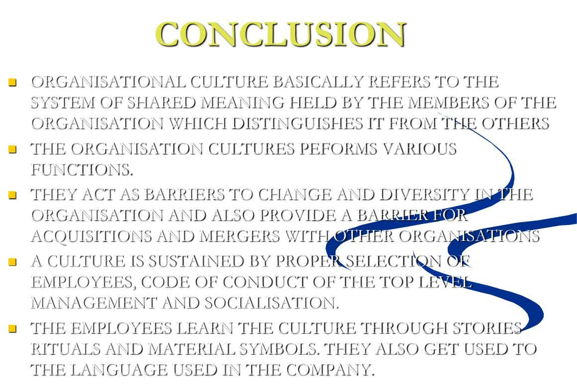 CONCLUSION  ORGANISATIONAL CULTURE BASICALLY REFERS TO THE SYSTEM OF SHARED MEANING HELD BY THE MEMBERS