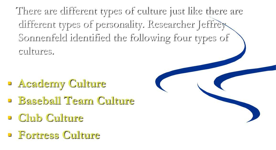 There are different types of culture just like there are different types of personality. Researcher Jeffrey