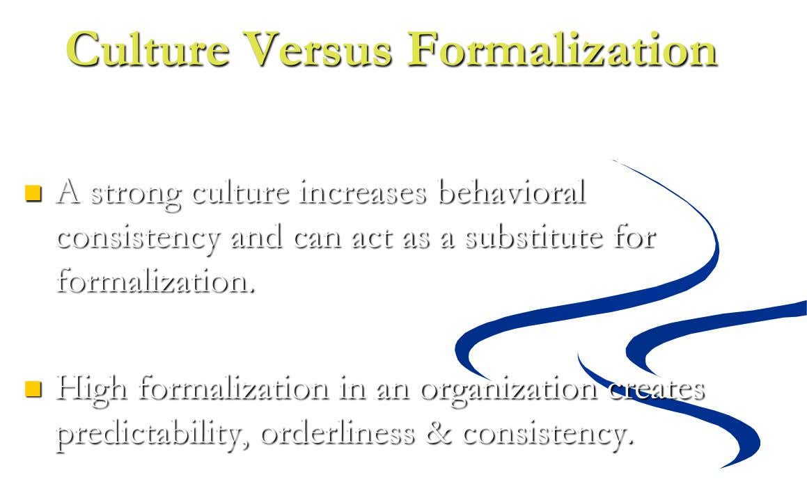 Culture Versus Formalization  A strong culture increases behavioral consistency and can act as a substitute