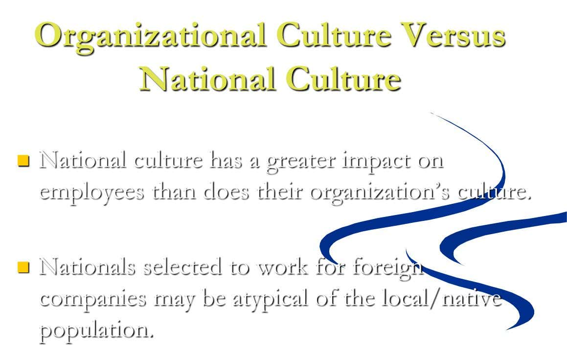 Organizational Culture Versus National Culture  National culture has a greater impact on employees than does