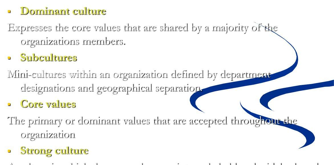  Dominant culture Expresses the core values that are shared by a majority of the organizations