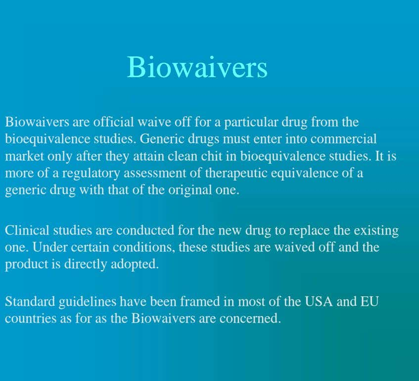 BiowaiversBiowaivers Biowaivers are official waive off for a particular drug from the bioequivalence studies. Generic