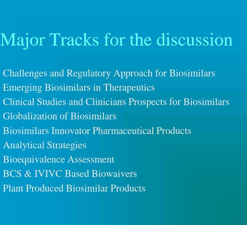 MajorMajor TracksTracks forfor thethe discussiondiscussion Challenges and Regulatory Approach for Biosimilars Emerging