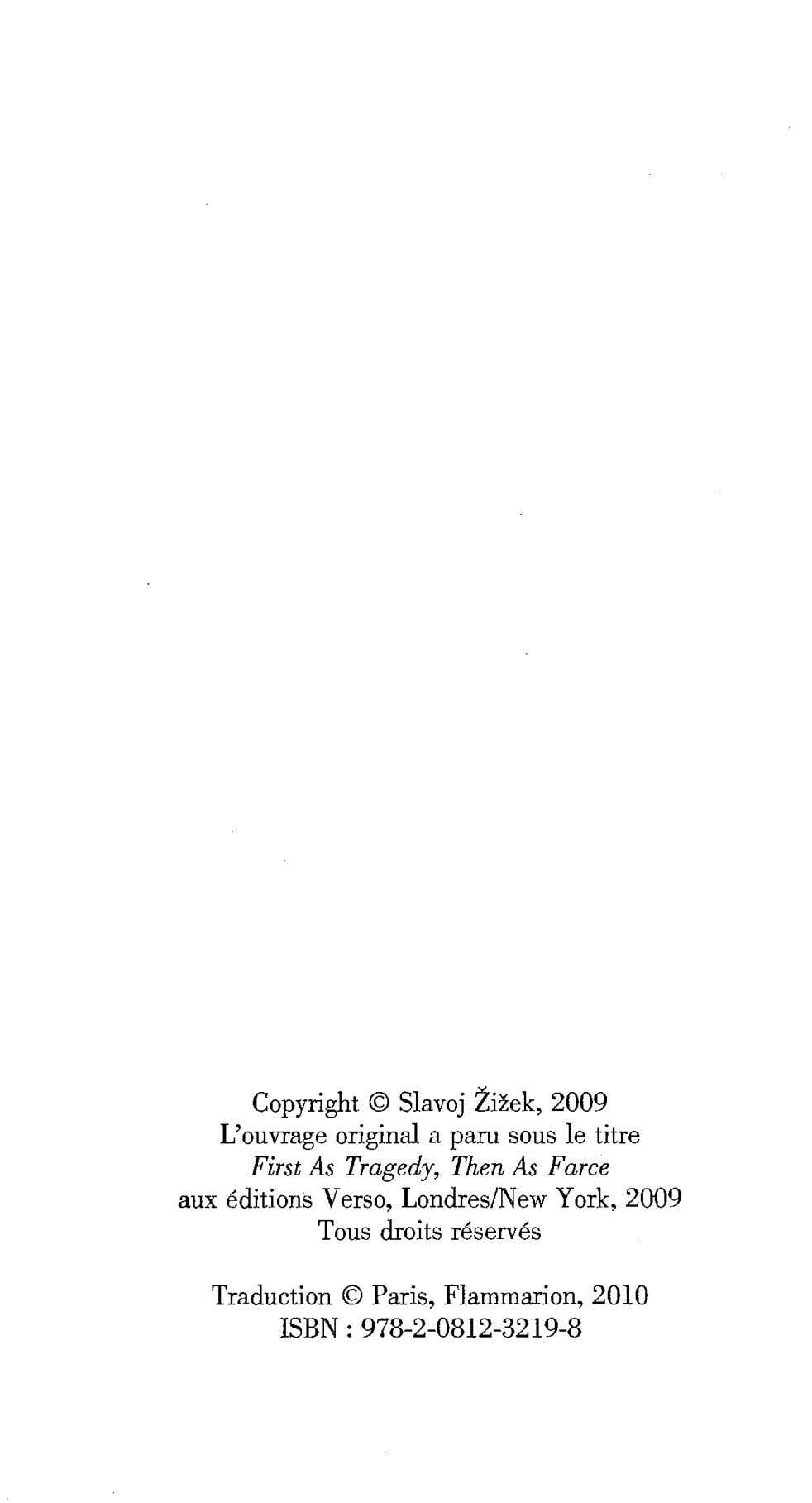 Copyright © Slavoj Zizek, 2009 L'ouvrage original a paru sous le titre First As Tragedy,