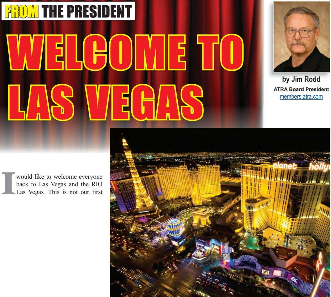 FROM THE PRESIDENT WELCOME TO by Jim Rodd ATRA Board President LAS VEGAS members.atra.com I