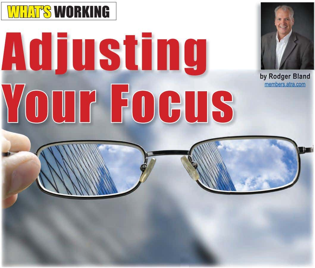 WHAT'S WORKING Adjusting by Rodger Bland members.atra.com Your Focus