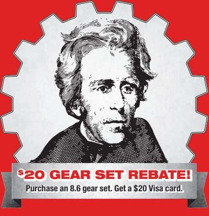$ 20 GEAR SET REBATE! Purchase an 8.6 gear set. Get a $20 Visa card.