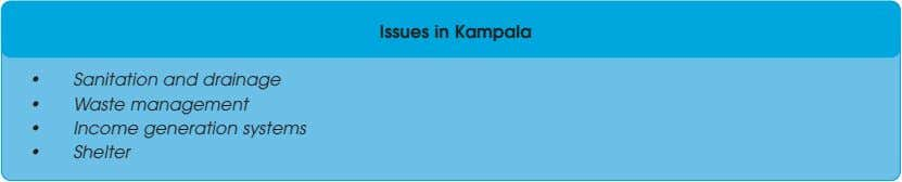Issues in Kampala • Sanitation and drainage • Waste management • Income generation systems •