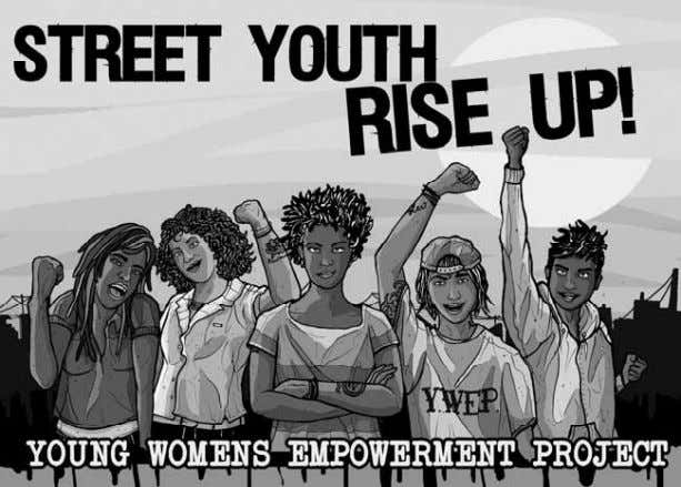Our Campaign: Street Youth Rise UP! our community. After we compiled our findings we reached out