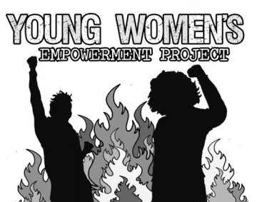 to work together to resist and fight back. Our Research The Young Women's Empowerment Project released