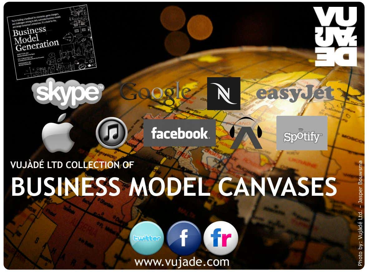 VUJÀDÉ LTD COLLECTION OF BUSINESS MODEL CANVASES www.vujade.com Vujàdé Ltd. – Supporting Forward Thinking