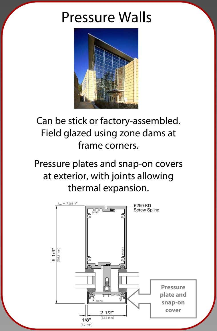 Pressure Walls Can be stick or factory-assembled. Field glazed using zone dams at frame corners.