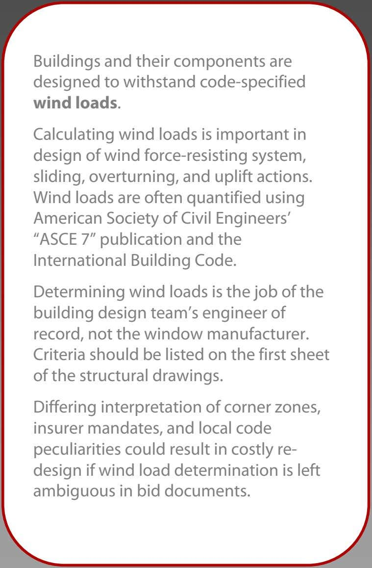 Buildings and their components are designed to withstand code-specified wind loads. Calculating wind loads is