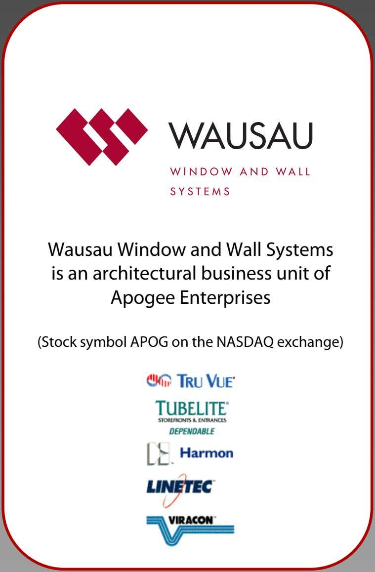 Wausau Window and Wall Systems is an architectural business unit of Apogee Enterprises (Stock symbol