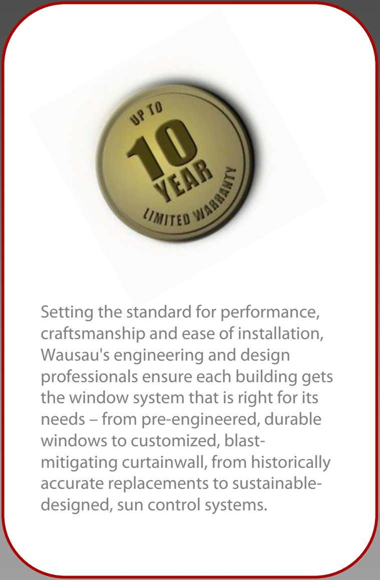 Setting the standard for performance, craftsmanship and ease of installation, Wausau's engineering and design