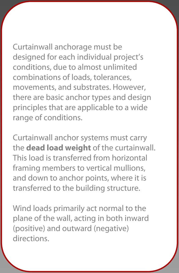 Curtainwall anchorage must be designed for each individual project's conditions, due to almost unlimited combinations