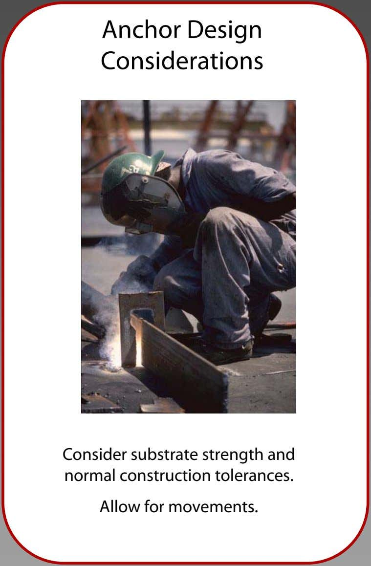 Anchor Design Considerations Consider substrate strength and normal construction tolerances. Allow for movements.