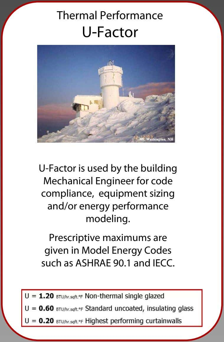 Thermal Performance U-Factor U-Factor is used by the building Mechanical Engineer for code compliance, equipment