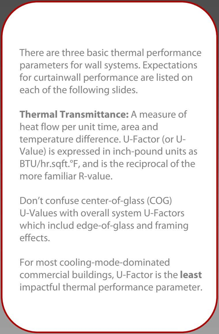 There are three basic thermal performance parameters for wall systems. Expectations for curtainwall performance are