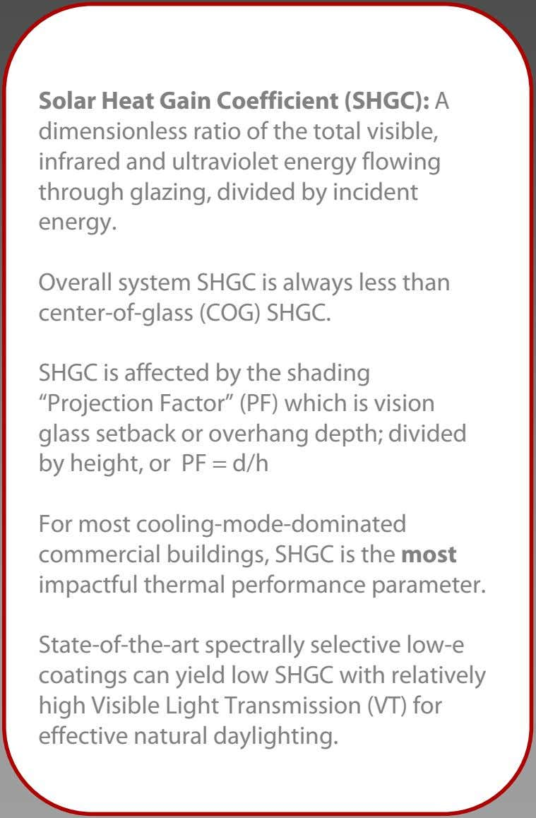Solar Heat Gain Coefficient (SHGC): A dimensionless ratio of the total visible, infrared and ultraviolet