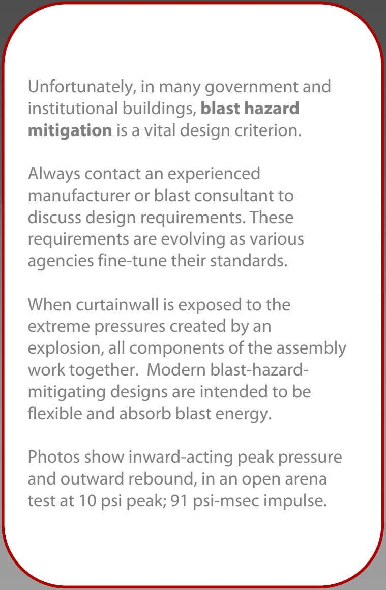 Unfortunately, in many government and institutional buildings, blast hazard mitigation is a vital design criterion.
