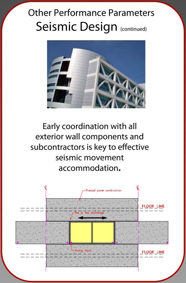 Other Performance Parameters Seismic Design (continued) Early coordination with all exterior wall components and