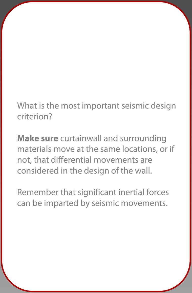 What is the most important seismic design criterion? Make sure curtainwall and surrounding materials move